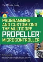 Programming and Customizing the Multicore Propeller Microcontroller: The Official Guide ebook by Parallax