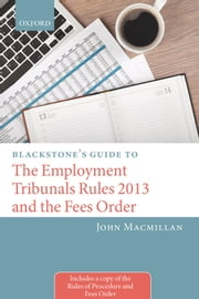 Blackstone's Guide to the Employment Tribunals Rules 2013 and the Fees Order ebook by John Macmillan