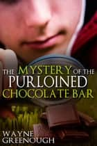 The Mystery of the Purloined Chocolate Bar ebook by Wayne Greenough