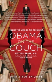 Obama on the Couch - Inside the Mind of the President ebook by Dr. Justin A. Frank, M.D.