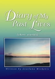 Diary of My Past Lives - (short stories) ebook by Svetlana Miskovic