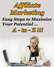Affiliate Marketing A to Z - Easy Steps to Maximize Your Potential ebook by Thrivelearning Institute Library