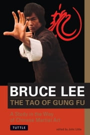 Bruce Lee The Tao of Gung Fu - A Study in the Way of Chinese Martial Art ebook by Bruce Lee,John Little