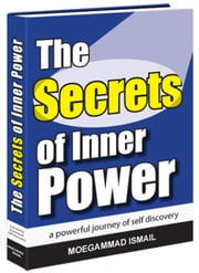 The Secrets of Inner Power - A Powerful Journey of Self Discovery ebook by Ismail, Moegammad