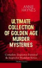 ANNIE HAYNES - Ultimate Collection of Golden Age Murder Mysteries: Complete Inspector Furnival & Inspector Stoddart Series (Thriller Classics) - Abbey Court Murder, House in Charlton Crescent, Crow Inn's Tragedy, Man with the Dark Beard, Who Killed Charmian Karslake, Crime at Tattenham Corner, Crystal Beads Murder… 電子書 by Annie Haynes