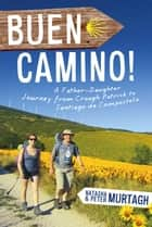 Buen Camino! Camino de Santiago: A Father-Daughter Journey from Croagh Patrick to Santiago de Compostela ebook by Peter   Murtagh,Natasha Murtagh