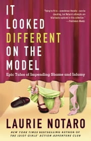 It Looked Different on the Model - Epic Tales of Impending Shame and Infamy ebook by Laurie Notaro