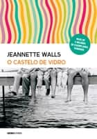 O castelo de vidro ebook by Jeannette Walls