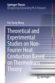 Theoretical and Experimental Studies on Non-Fourier Heat Conduction Based on Thermomass Theory ebook by Hai-Dong Wang