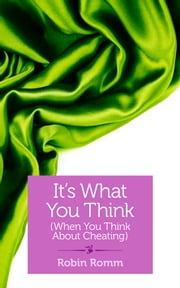 It's What You Think (When You Think About Cheating) ebook by Robin Romm
