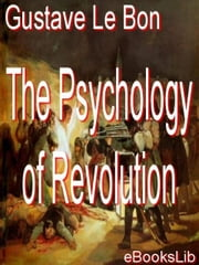 The Psychology of Revolution ebook by Lebon, Gustave