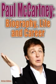 Paul McCartney and Biography, Life and Career ebook by Brian Abbey