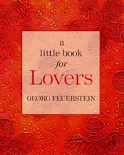 A Little Book For Lovers ebook by Georg Feuerstein