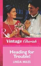 Heading For Trouble! (Mills & Boon Vintage Cherish) ebook by Linda Miles