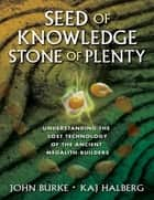 Seed of Knowledge, Stone of Plenty ebook by John Burke, Kaj Halberg