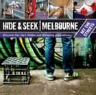 Hide & Seek Melbourne: Hit the Streets ebook by Publishing, Explore Australia