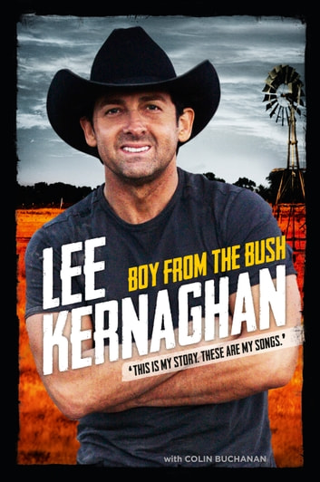 Boy from the Bush - The Songs and The Stories ebook by Lee Kernaghan