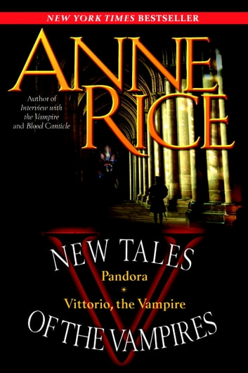 New Tales of the Vampires - includes Pandora and Vittorio the Vampire ebook by Anne Rice
