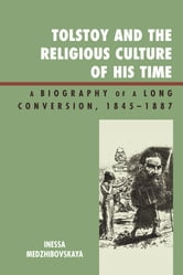 Tolstoy and the Religious Culture of His Time - A Biography of a Long Conversion, 1845-1885 ebook by Inessa Medzhibovskaya