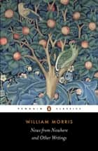 News from Nowhere and Other Writings ebook by William Morris, Clive Wilmer, Clive Wilmer