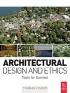Architectural Design and Ethics ebook by Thomas Fisher