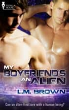 My Boyfriend's an Alien ebook by L.M. Brown