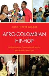 Afro-Colombian Hip-Hop - Globalization, Transcultural Music, and Ethnic Identities ebook by Christopher Dennis
