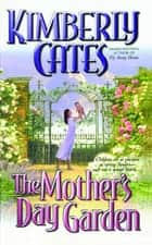 The Mother's Day Garden ebook by Kimberly Cates