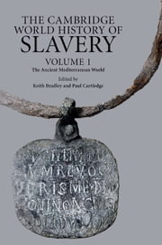 The Cambridge World History of Slavery: Volume 1, The Ancient Mediterranean World ebook by Keith Bradley,Paul Cartledge