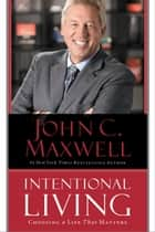Intentional Living ebook by John C. Maxwell