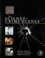 The Science of Crime Scenes ebook by Max M. Houck,Frank Crispino,Terry McAdam
