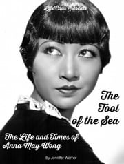The Tool of the Sea - The Life and Times of Anna May Wong ebook by Jennifer Warner