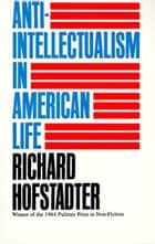 Anti-Intellectualism in American Life ebook by Richard Hofstadter