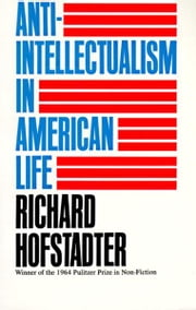Anti-Intellectualism in American Life ebook by Kobo.Web.Store.Products.Fields.ContributorFieldViewModel
