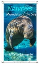 Manatees: Mermaids of the Sea ebook by Caitlind L. Alexander