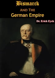 Bismarck And The German Empire ebook by Dr. Erich Eyck