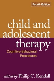 Child and Adolescent Therapy, Fourth Edition - Cognitive-Behavioral Procedures ebook by Philip C. Kendall, PhD