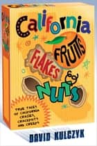 California Fruits, Flakes & Nuts ebook by David Kulczyk