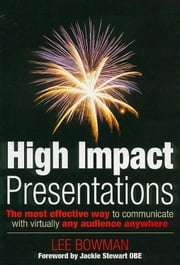 High Impact Communications: The Best Way to Communicate Anytime Anywhere ebook by Lee Bowman,Sir Jackie Stewart