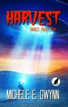Harvest - Harvest Trilogy, #1 ebook by Michele E. Gwynn