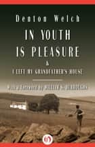 In Youth Is Pleasure - & I Left My Grandfather's House ebook by Denton Welch, William S. Burroughs