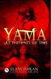 Yama, At The End Of Time ebook by Elancharan Gunasekaran