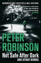Not Safe After Dark - And Other Works ebook by Peter Robinson