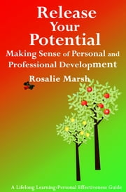 Release Your Potential: Making Sense of Personal and Professional Development ebook by Rosalie Marsh