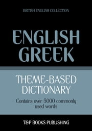 Theme-based dictionary British English-Greek - 5000 words ebook by Andrey Taranov