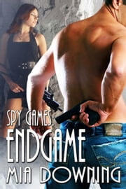 Spy Games: Endgame ebook by Mia  Downing