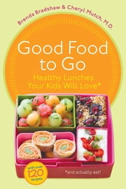 Good Food to Go - Healthy Lunches Your Kids Will Love ebook by Brenda Bradshaw,Cheryl Mutch