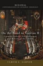 On the Road to Vatican II ebook by Ulrich L. Lehner