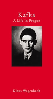 Kafka - A Life in Prague ebook by Klaus Wagenbach