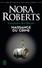 Lieutenant Eve Dallas (Tome 23) - Naissance du crime ebook by Nora Roberts, Sophie Dalle